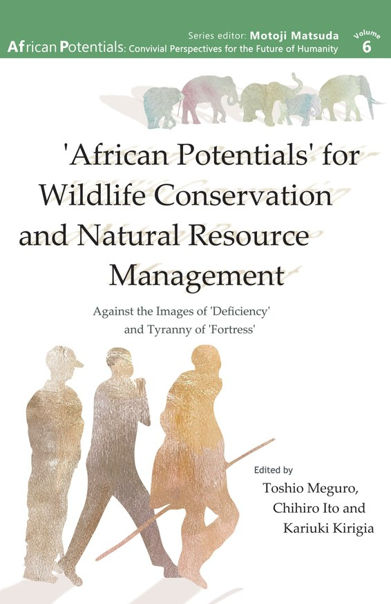 'AFRICAN POTENTIALS' FOR WILDLIFE CONSERVATION AND NATURAL RESOURCE MANAGEMENT: Against the Image of 'Deficiency' and Tyranny of 'Fortress'